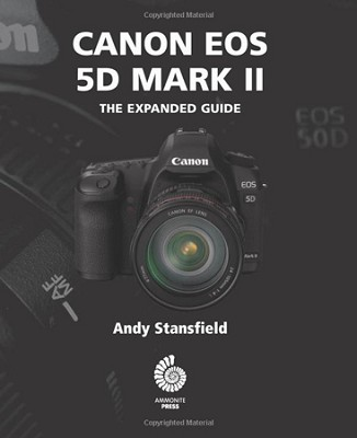 EOS 5D Mark II: The Expanded Guide